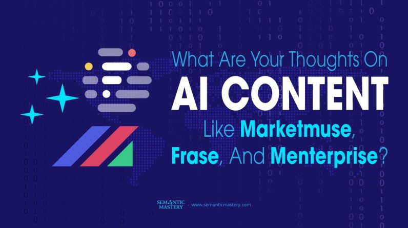 What Are Your Thoughts On AI Content Like Marketmuse, Frase, And Menterprise?